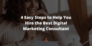 4 Easy Steps to Help You Hire the Best Digital Marketing Consultant