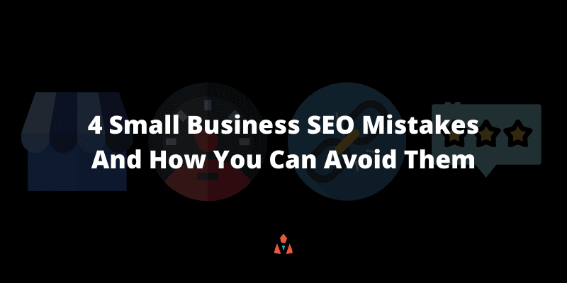 4 Small Business SEO Mistakes And How You Can Avoid Them