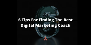 6 Tips For Finding The Best Digital Marketing Coach