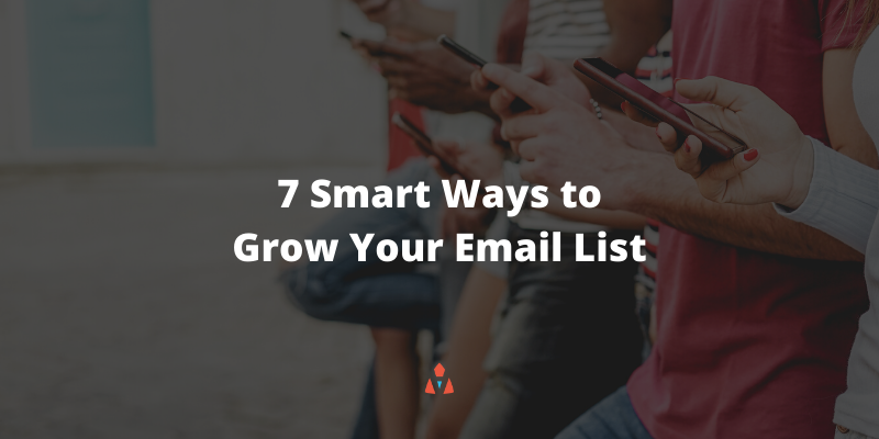 7 Smart Ways to Grow Your Email List
