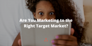 Are You Marketing to the Right Target Market