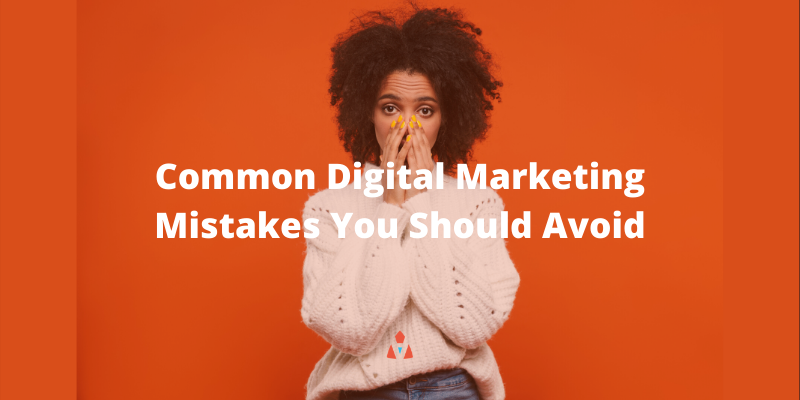 Common Digital Marketing Mistakes You Should Avoid