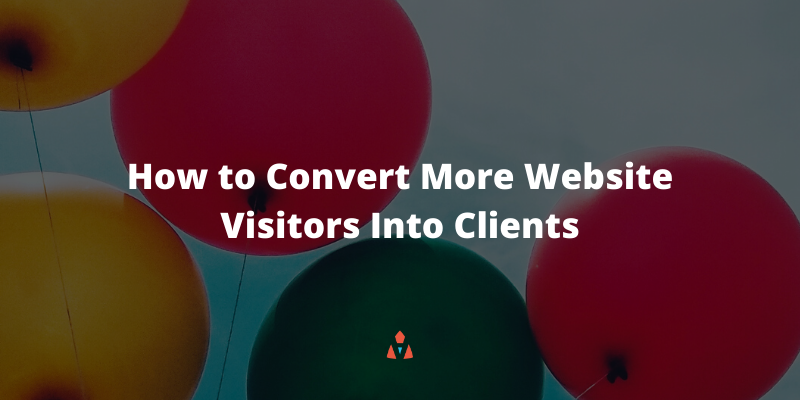 Convert More Website Visitors Into Clients