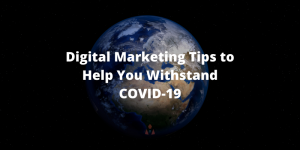 Digital Marketing Tips to Help You Withstand COVID-19