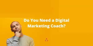 Do You Need a Digital Marketing Coach