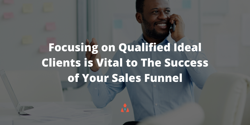 Focusing on Qualified Ideal Clients