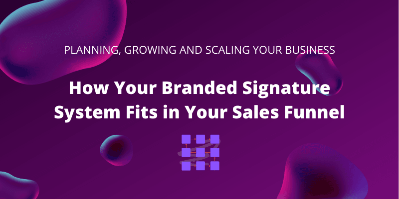 How Your Branded Signature System Fits in Your Sales Funnel
