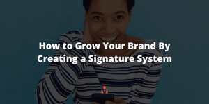 How to Grow Your Brand By Creating a Signature System