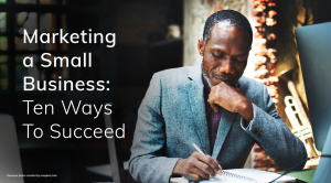 10 Tips For Marketing a Small Business