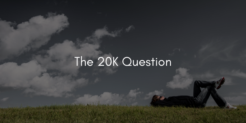 The 20K Question