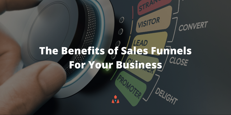 The Benefits of Sales Funnels For Your Business