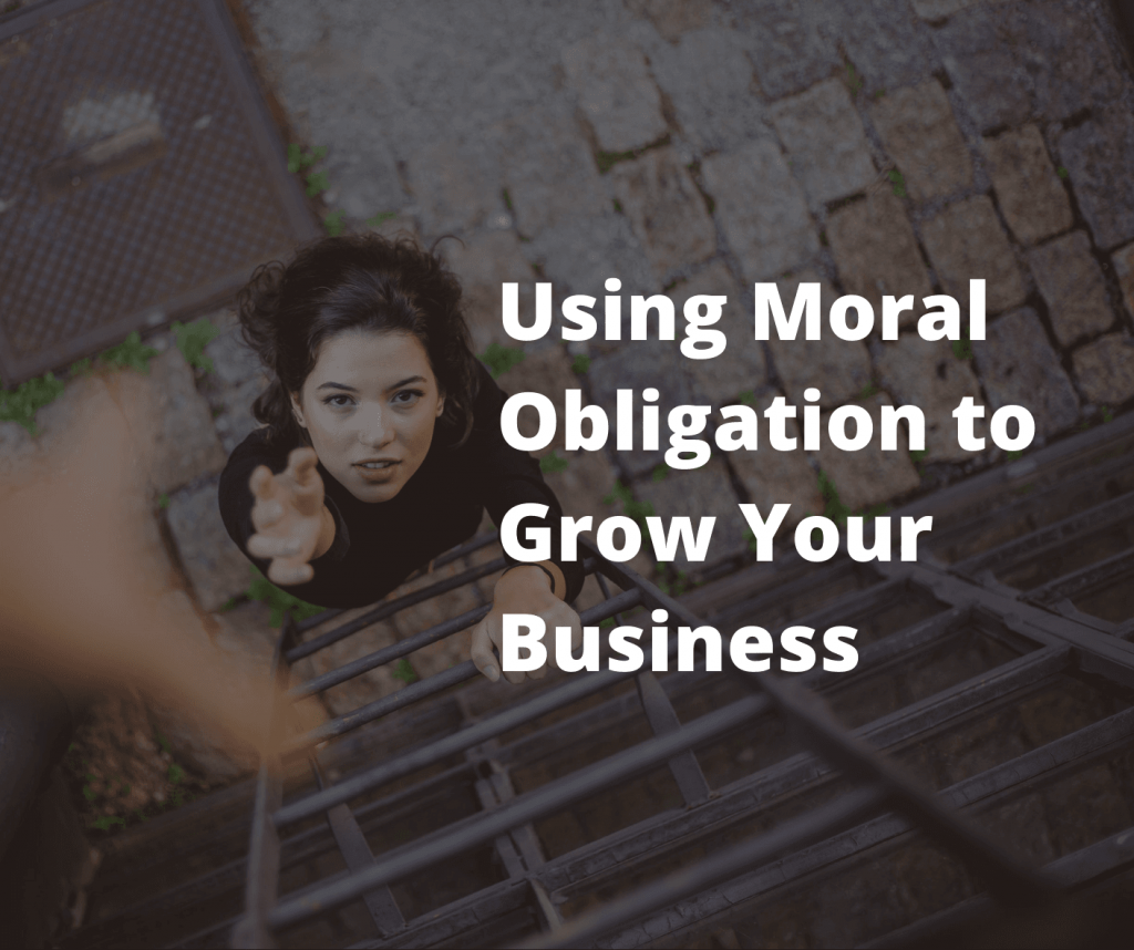Using Moral Obligation to Grow Your Business